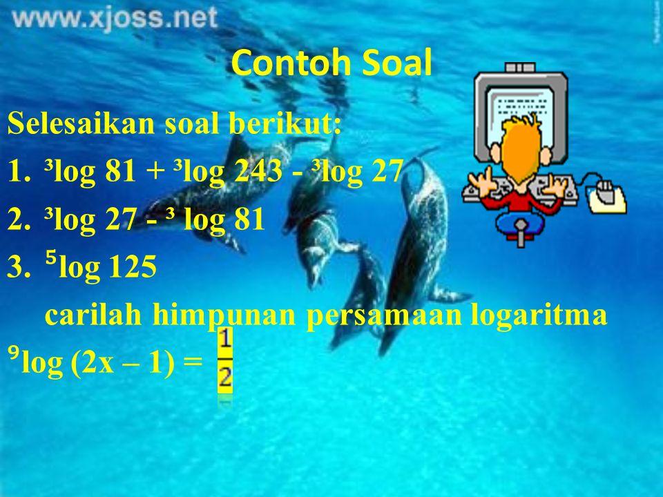 i.³ log 1 = 0 j.² log 2 = 1 contoh persamaan logaritma ³log (2x – 1) + ³log x = 0 ³log ((2x – 1)(x) = ³ log 1 ³log (2x² - x ) = ³log 1 (2x² - x) = 1 (