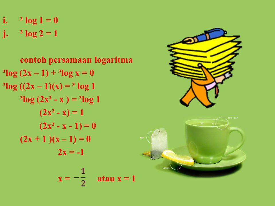 Contoh a.²log 32 = ²log 2⁵ = 5 x ²log 2 = 5 b.⁵log = ⁵log 10 - ⁵log 2 c.²log 8 = ²log 2³ = 3. ²log 2 = 3. 1 = 3 d.²log 3 = e. = ⁸log 2 f..
