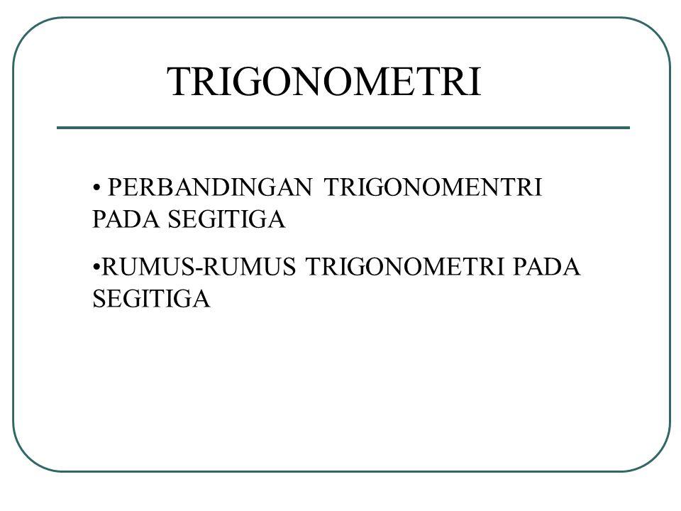 TRIGONOMETRI PERBANDINGAN TRIGONOMENTRI PADA SEGITIGA RUMUS-RUMUS TRIGONOMETRI PADA SEGITIGA