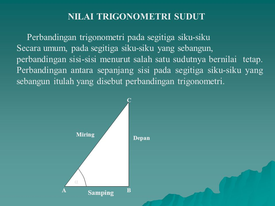 Perbandingan trigonomentri pada segitiga ABC : ………...………......