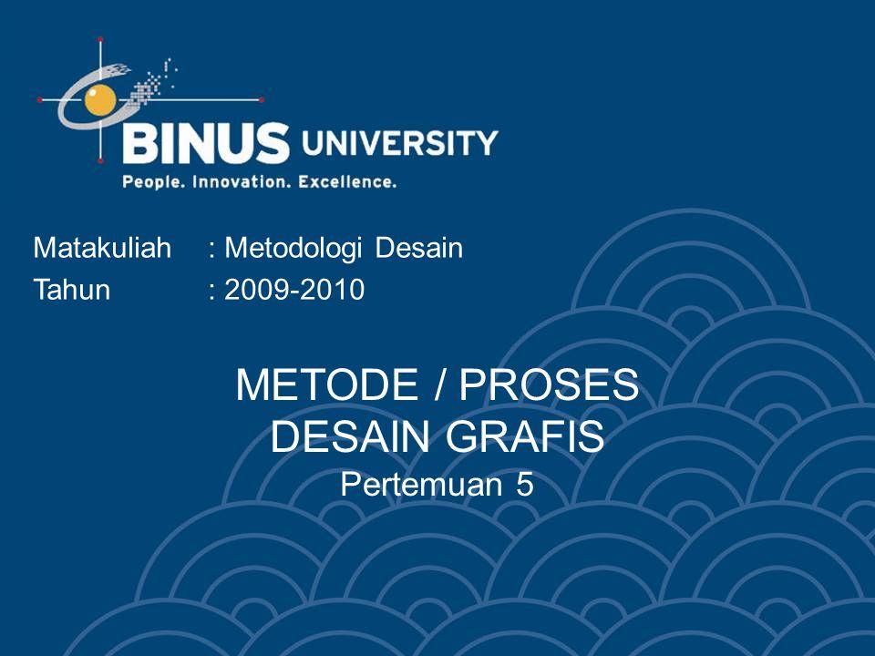 METODE / PROSES DESAIN GRAFIS Pertemuan 5 Matakuliah: Metodologi Desain Tahun: 2009-2010