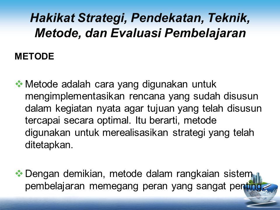 Hakikat Strategi, Pendekatan, Teknik, Metode, dan Evaluasi Pembelajaran METODE  Metode adalah cara yang digunakan untuk mengimplementasikan rencana y