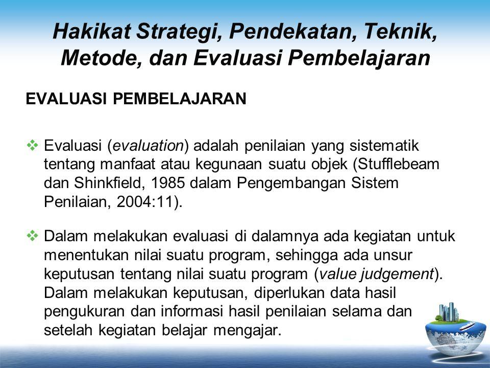 Hakikat Strategi, Pendekatan, Teknik, Metode, dan Evaluasi Pembelajaran EVALUASI PEMBELAJARAN  Evaluasi (evaluation) adalah penilaian yang sistematik