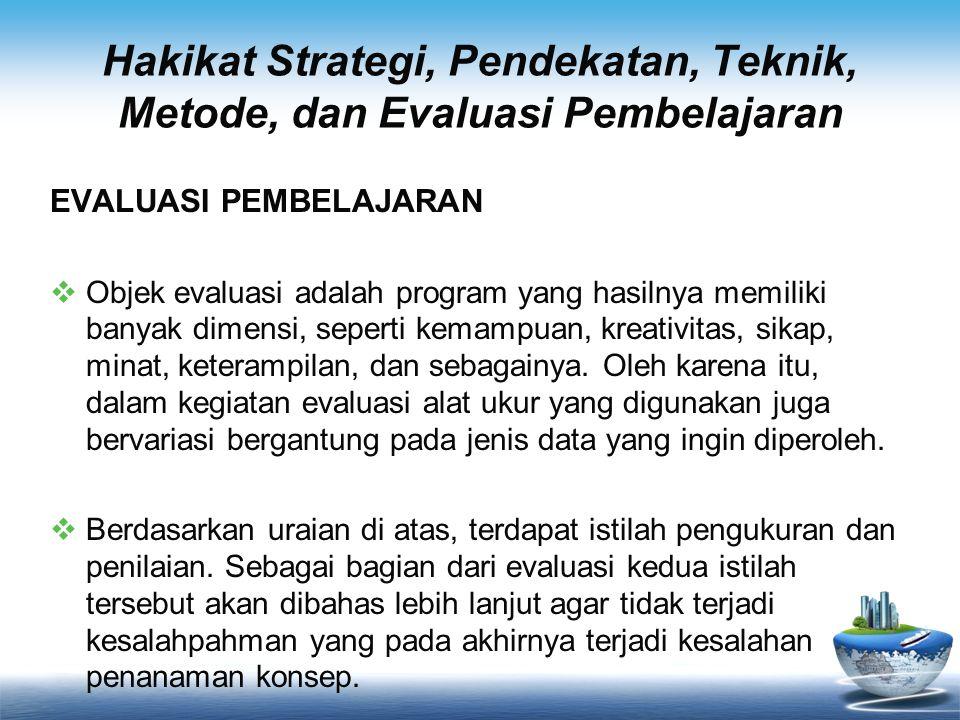 Hakikat Strategi, Pendekatan, Teknik, Metode, dan Evaluasi Pembelajaran EVALUASI PEMBELAJARAN  Objek evaluasi adalah program yang hasilnya memiliki b