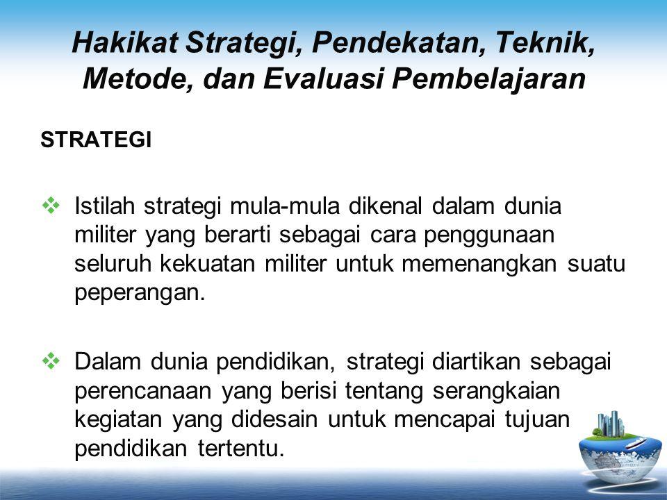 Hakikat Strategi, Pendekatan, Teknik, Metode, dan Evaluasi Pembelajaran EVALUASI PEMBELAJARAN  Evaluasi (evaluation) adalah penilaian yang sistematik tentang manfaat atau kegunaan suatu objek (Stufflebeam dan Shinkfield, 1985 dalam Pengembangan Sistem Penilaian, 2004:11).