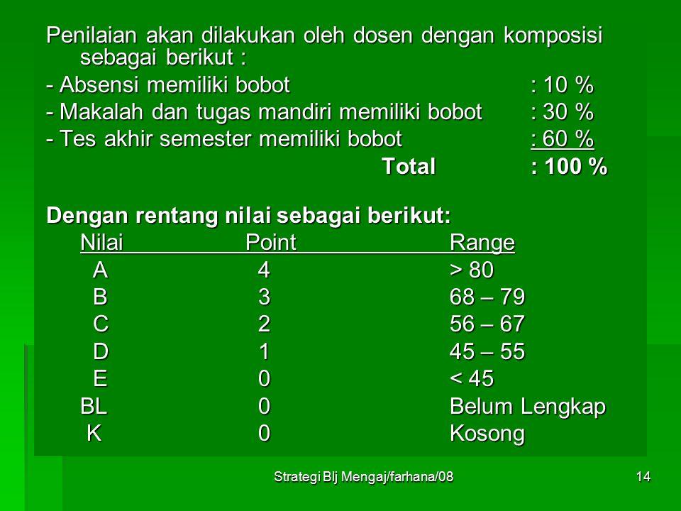 Strategi Blj Mengaj/farhana/0813 IX. Kriteria Penilaian  Penilaian  Penilaian dilakukan dengan mengakumulasikan proses dan hasil belajar.  Proses 