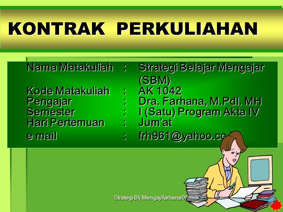 Strategi Blj Mengaj/farhana/082 Nama Matakuliah: Strategi Belajar Mengajar (SBM) Kode Matakuliah: AK 1042 Pengajar: Dra.
