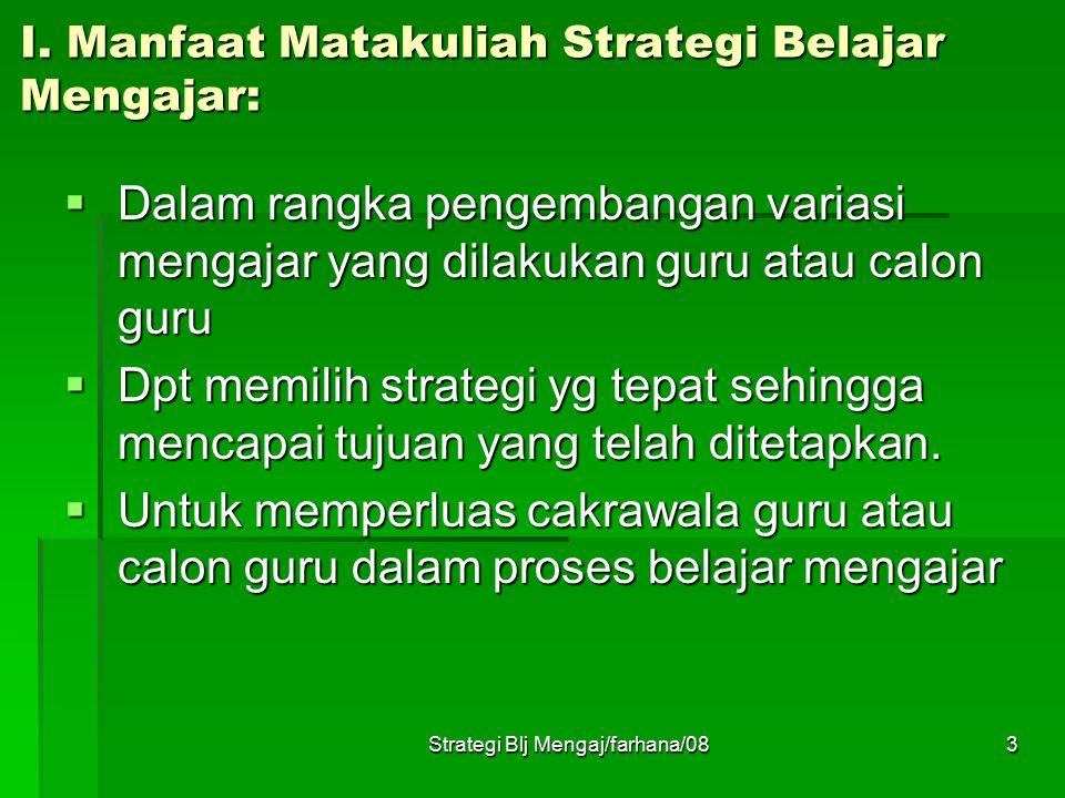Strategi Blj Mengaj/farhana/082 Nama Matakuliah: Strategi Belajar Mengajar (SBM) Kode Matakuliah: AK 1042 Pengajar: Dra. Farhana, M.PdI. MH Semester: