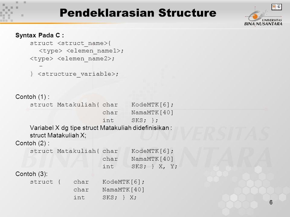 7 struct person { char name[10]; intage; }; Address person.name =  Address person.age =  + 10 Jumlah memory = sizeof (name) + sizeof (int) = 12 Deklarasi struct