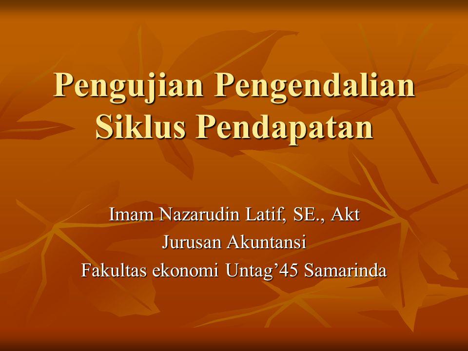 Pengujian Pengendalian Siklus Pendapatan Imam Nazarudin Latif, SE., Akt Jurusan Akuntansi Fakultas ekonomi Untag'45 Samarinda