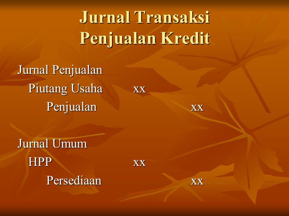 Jurnal Transaksi Penjualan Kredit Jurnal Penjualan Piutang Usaha xx Penjualan xx Jurnal Umum HPP xx Persediaan xx