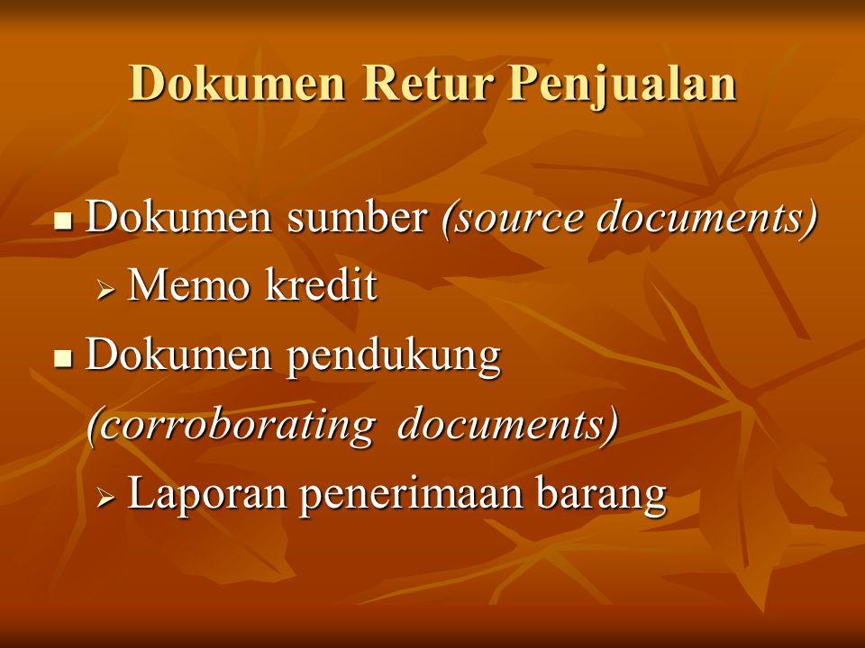 Dokumen Retur Penjualan Dokumen sumber (source documents) Dokumen sumber (source documents)  Memo kredit Dokumen pendukung Dokumen pendukung (corrobo