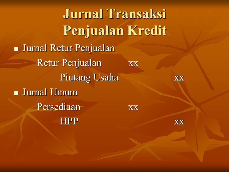 Jurnal Transaksi Penjualan Kredit Jurnal Retur Penjualan Jurnal Retur Penjualan Retur Penjualan xx Piutang Usaha xx Jurnal Umum Jurnal Umum Persediaan