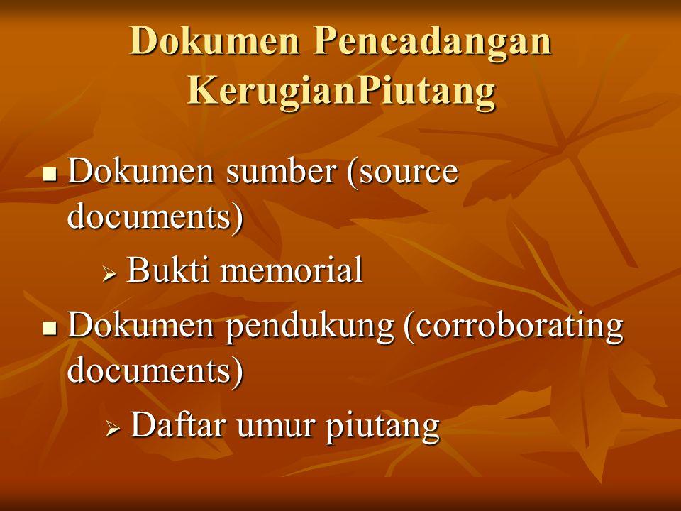 Dokumen Pencadangan KerugianPiutang Dokumen sumber (source documents) Dokumen sumber (source documents)  Bukti memorial Dokumen pendukung (corroborat