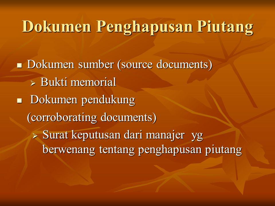 Dokumen Penghapusan Piutang Dokumen sumber (source documents) Dokumen sumber (source documents)  Bukti memorial Dokumen pendukung Dokumen pendukung (