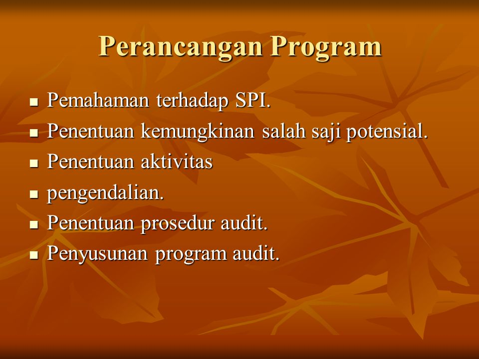 Perancangan Program Pemahaman terhadap SPI. Pemahaman terhadap SPI. Penentuan kemungkinan salah saji potensial. Penentuan kemungkinan salah saji poten