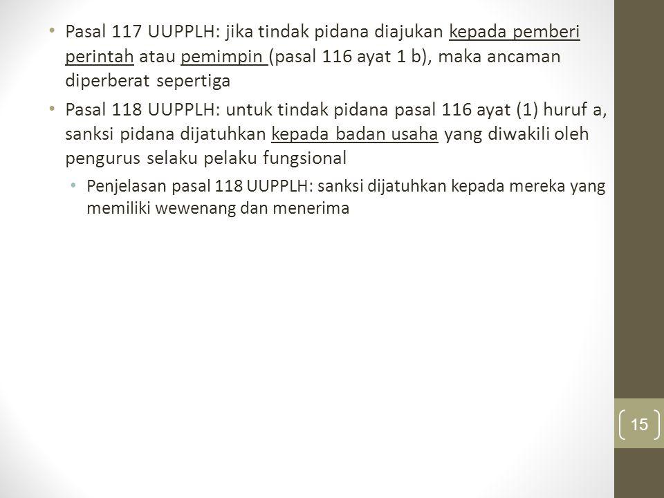 Pasal 117 UUPPLH: jika tindak pidana diajukan kepada pemberi perintah atau pemimpin (pasal 116 ayat 1 b), maka ancaman diperberat sepertiga Pasal 118