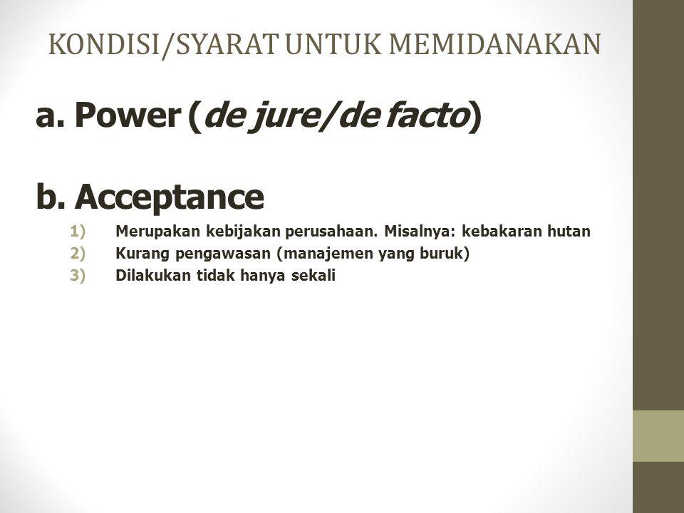 a. Power (de jure/de facto) b. Acceptance 1)Merupakan kebijakan perusahaan. Misalnya: kebakaran hutan 2)Kurang pengawasan (manajemen yang buruk) 3)Dil