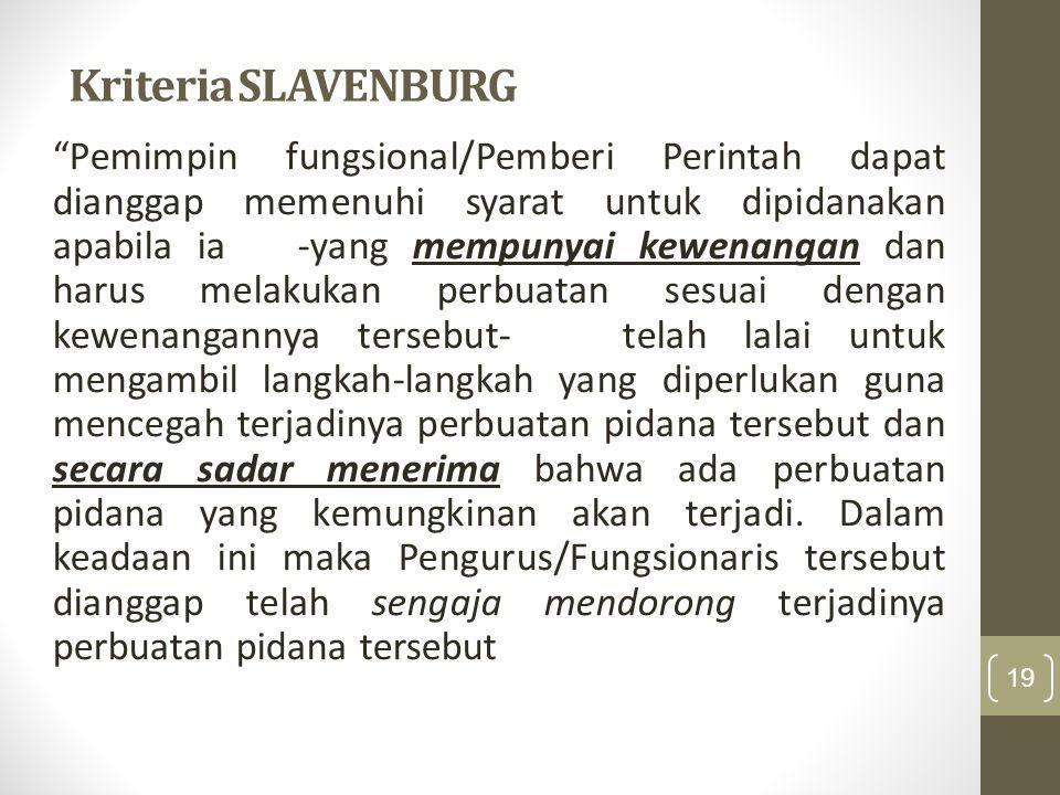 """Kriteria SLAVENBURG """"Pemimpin fungsional/Pemberi Perintah dapat dianggap memenuhi syarat untuk dipidanakan apabila ia -yang mempunyai kewenangan dan h"""