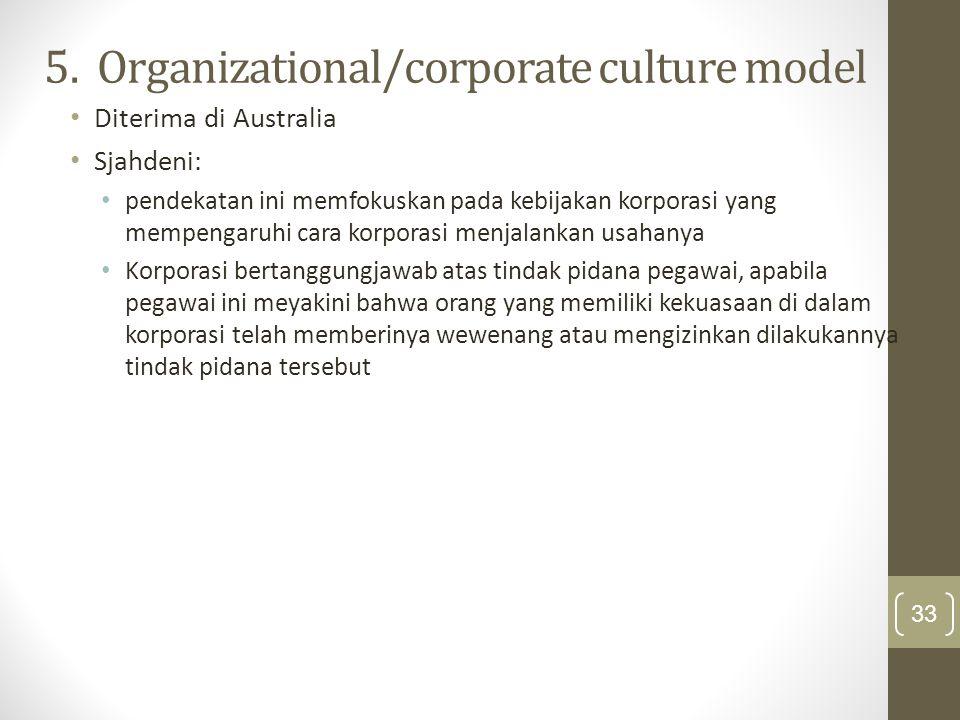 5. Organizational/corporate culture model Diterima di Australia Sjahdeni: pendekatan ini memfokuskan pada kebijakan korporasi yang mempengaruhi cara k