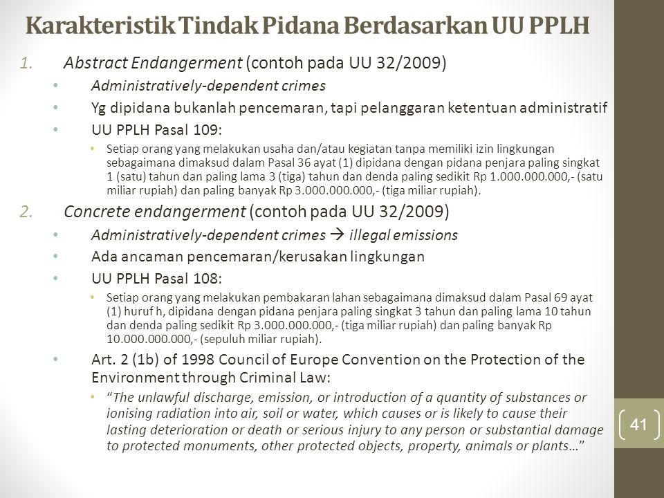 Karakteristik Tindak Pidana Berdasarkan UU PPLH 1.Abstract Endangerment (contoh pada UU 32/2009) Administratively-dependent crimes Yg dipidana bukanla