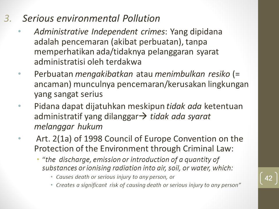3.Serious environmental Pollution Administrative Independent crimes: Yang dipidana adalah pencemaran (akibat perbuatan), tanpa memperhatikan ada/tidak
