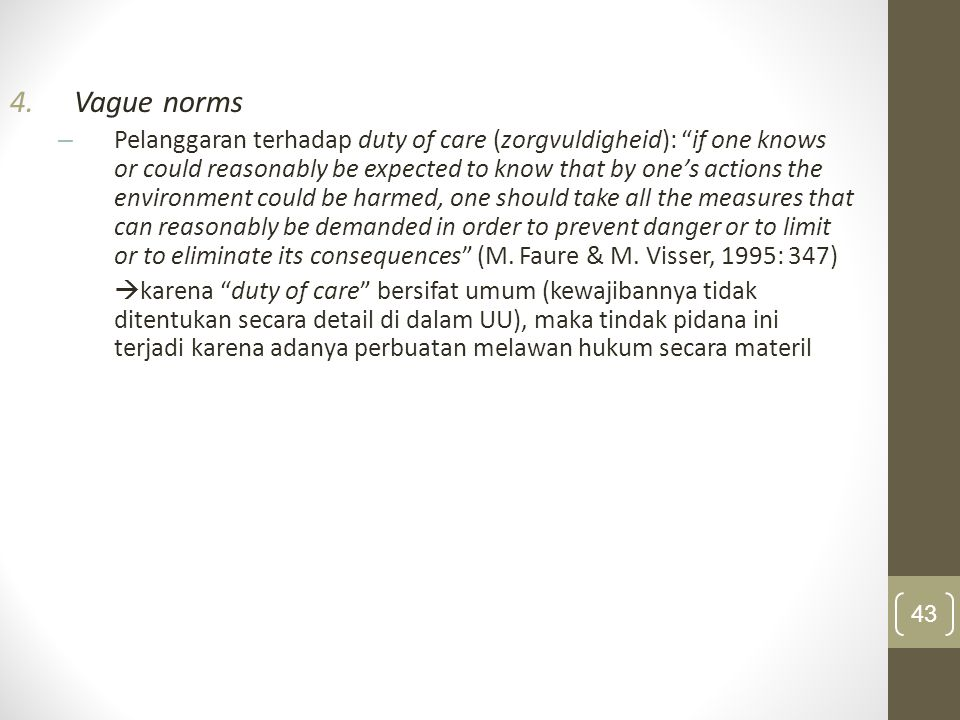 """4.Vague norms – Pelanggaran terhadap duty of care (zorgvuldigheid): """"if one knows or could reasonably be expected to know that by one's actions the en"""