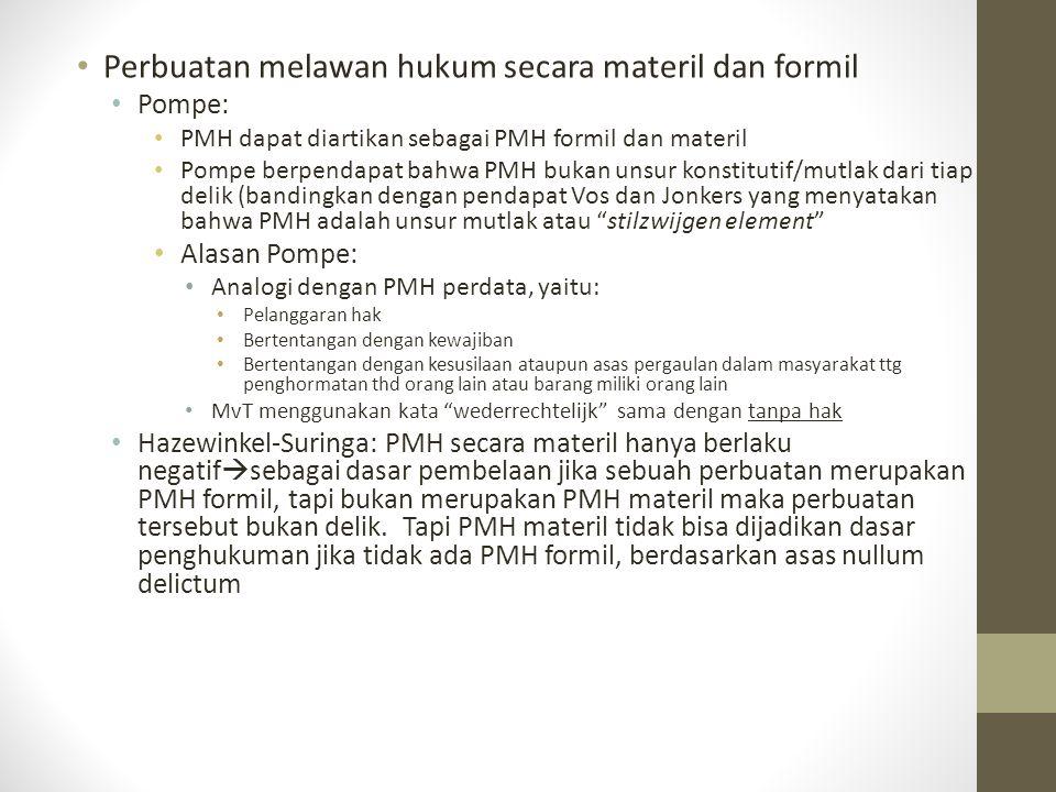 Perbuatan melawan hukum secara materil dan formil Pompe: PMH dapat diartikan sebagai PMH formil dan materil Pompe berpendapat bahwa PMH bukan unsur ko