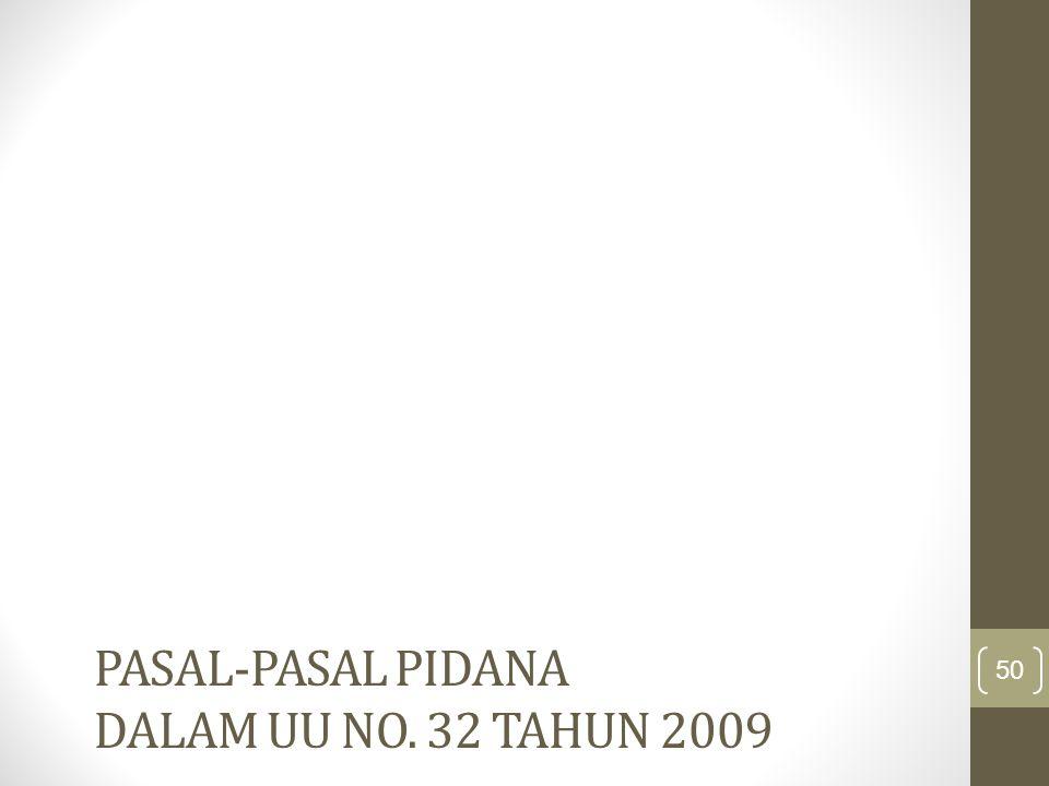 PASAL-PASAL PIDANA DALAM UU NO. 32 TAHUN 2009 50