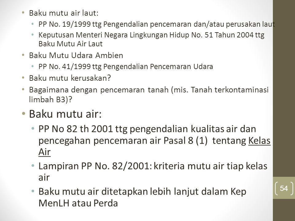 Baku mutu air laut: PP No. 19/1999 ttg Pengendalian pencemaran dan/atau perusakan laut Keputusan Menteri Negara Lingkungan Hidup No. 51 Tahun 2004 ttg