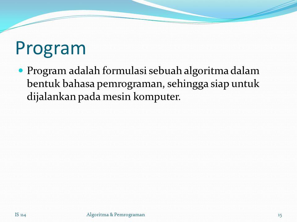Program Program adalah formulasi sebuah algoritma dalam bentuk bahasa pemrograman, sehingga siap untuk dijalankan pada mesin komputer.