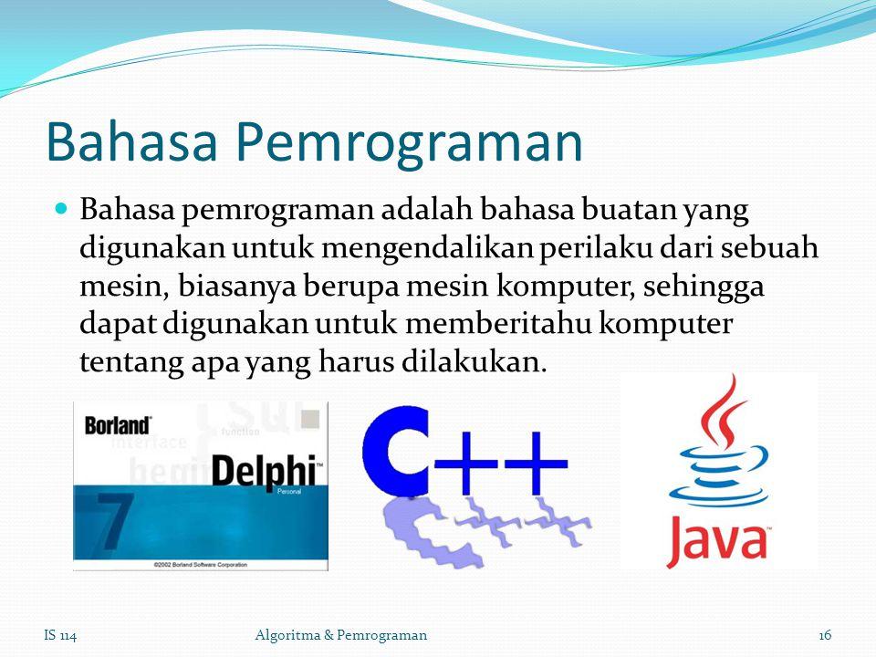 Bahasa Pemrograman Bahasa pemrograman adalah bahasa buatan yang digunakan untuk mengendalikan perilaku dari sebuah mesin, biasanya berupa mesin komputer, sehingga dapat digunakan untuk memberitahu komputer tentang apa yang harus dilakukan.
