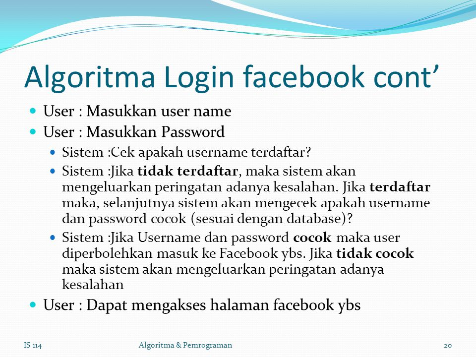 User : Masukkan user name User : Masukkan Password Sistem :Cek apakah username terdaftar.
