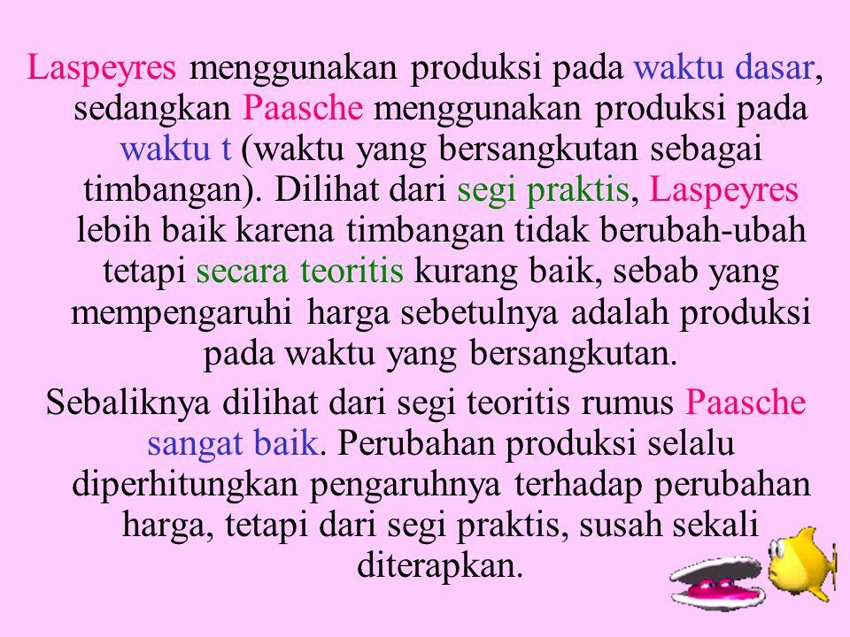 Laspeyres menggunakan produksi pada waktu dasar, sedangkan Paasche menggunakan produksi pada waktu t (waktu yang bersangkutan sebagai timbangan). Dili