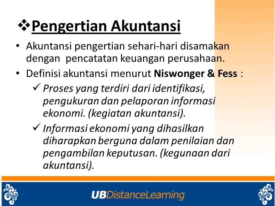  Pengertian Akuntansi Akuntansi pengertian sehari-hari disamakan dengan pencatatan keuangan perusahaan. Definisi akuntansi menurut Niswonger & Fess :