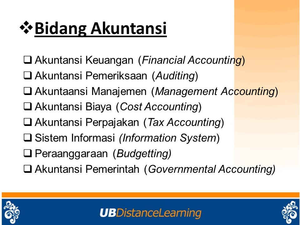  Bidang Akuntansi  Akuntansi Keuangan (Financial Accounting)  Akuntansi Pemeriksaan (Auditing)  Akuntaansi Manajemen (Management Accounting)  Aku