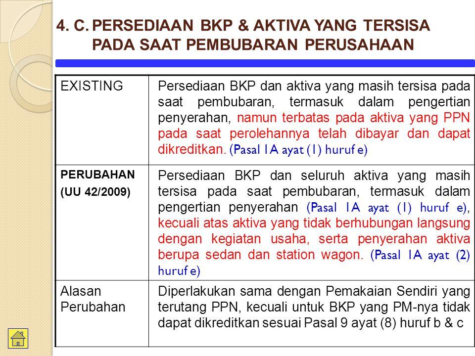 EXISTINGPersediaan BKP dan aktiva yang masih tersisa pada saat pembubaran, termasuk dalam pengertian penyerahan, namun terbatas pada aktiva yang PPN pada saat perolehannya telah dibayar dan dapat dikreditkan.