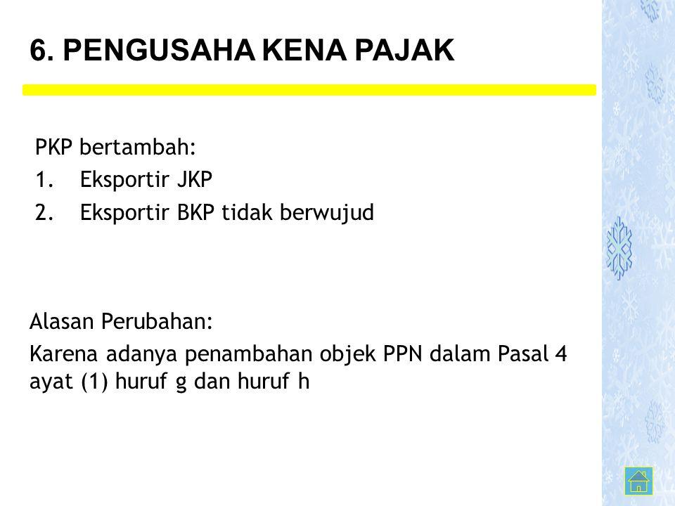 PKP bertambah: 1.Eksportir JKP 2.Eksportir BKP tidak berwujud 6.
