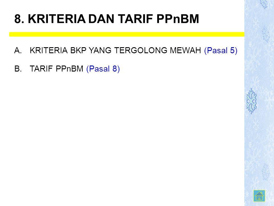 B. TARIF PPnBM (Pasal 8) A. KRITERIA BKP YANG TERGOLONG MEWAH (Pasal 5) 8. KRITERIA DAN TARIF PPnBM