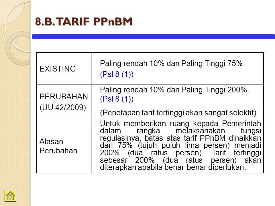 8.B.TARIF PPnBM EXISTING Paling rendah 10% dan Paling Tinggi 75%.