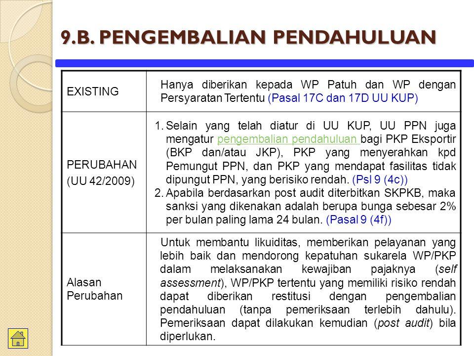 9.B. PENGEMBALIAN PENDAHULUAN EXISTING Hanya diberikan kepada WP Patuh dan WP dengan Persyaratan Tertentu (Pasal 17C dan 17D UU KUP) PERUBAHAN (UU 42/