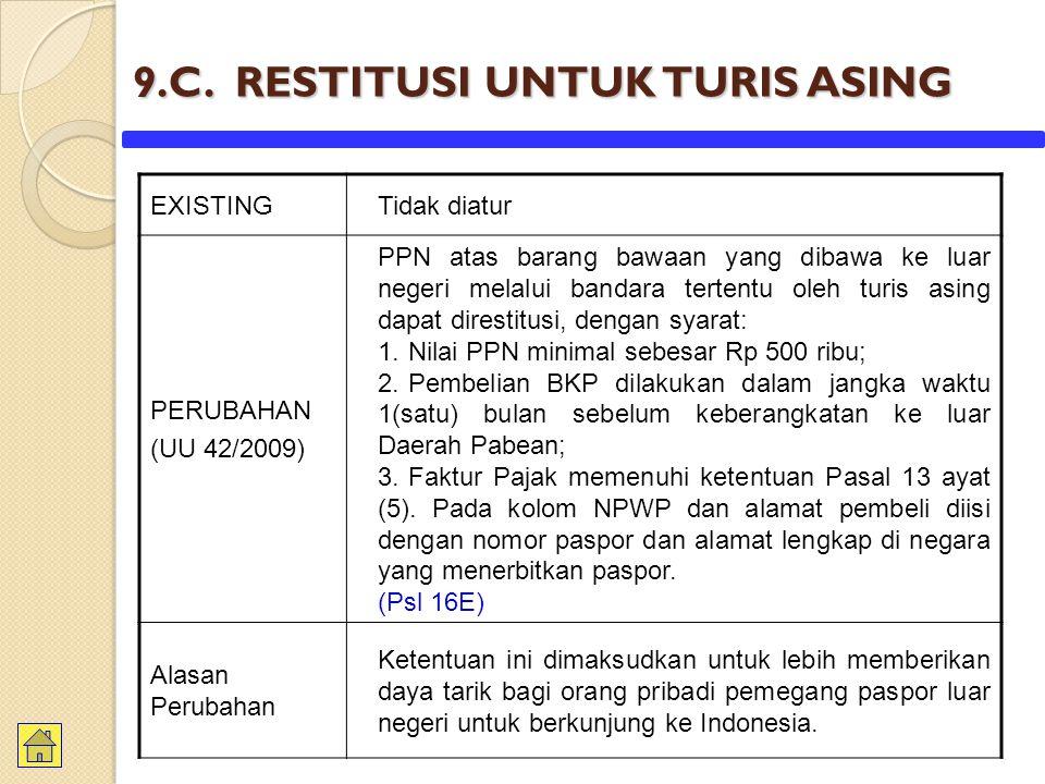 9.C. RESTITUSI UNTUK TURIS ASING EXISTINGTidak diatur PERUBAHAN (UU 42/2009) PPN atas barang bawaan yang dibawa ke luar negeri melalui bandara tertent
