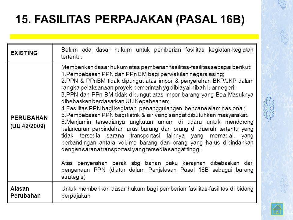 15. FASILITAS PERPAJAKAN (PASAL 16B) EXISTING Belum ada dasar hukum untuk pemberian fasilitas kegiatan-kegiatan tertentu. PERUBAHAN (UU 42/2009) Membe
