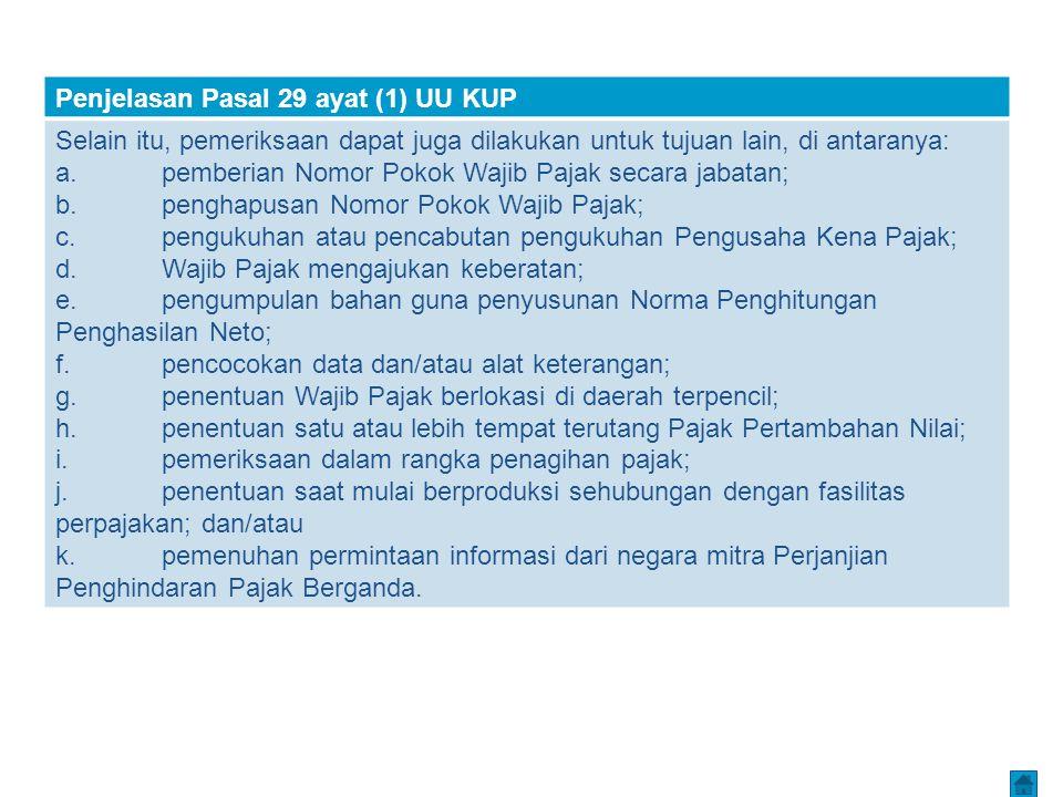 Penjelasan Pasal 29 ayat (1) UU KUP Selain itu, pemeriksaan dapat juga dilakukan untuk tujuan lain, di antaranya: a.