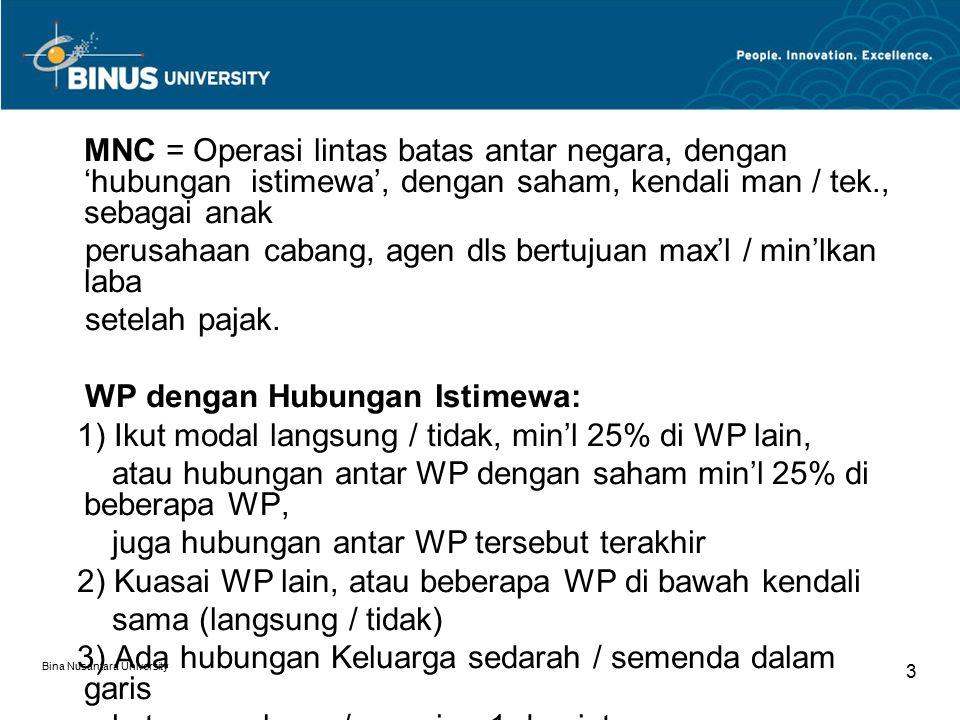 Bina Nusantara University 3 MNC = Operasi lintas batas antar negara, dengan 'hubungan istimewa', dengan saham, kendali man / tek., sebagai anak perusahaan cabang, agen dls bertujuan max'l / min'lkan laba setelah pajak.