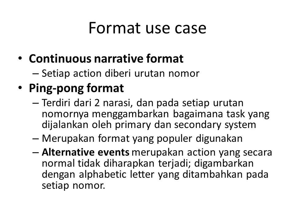 Format use case Continuous narrative format – Setiap action diberi urutan nomor Ping-pong format – Terdiri dari 2 narasi, dan pada setiap urutan nomor