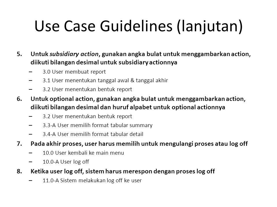 Use Case Guidelines (lanjutan) 5.Untuk subsidiary action, gunakan angka bulat untuk menggambarkan action, diikuti bilangan desimal untuk subsidiary ac