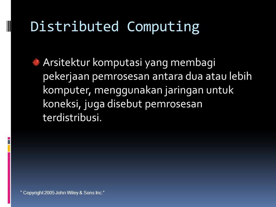 """"""" Copyright 2005 John Wiley & Sons Inc."""" Distributed Computing Arsitektur komputasi yang membagi pekerjaan pemrosesan antara dua atau lebih komputer,"""