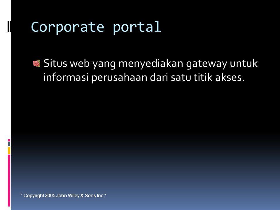 """"""" Copyright 2005 John Wiley & Sons Inc."""" Corporate portal Situs web yang menyediakan gateway untuk informasi perusahaan dari satu titik akses."""