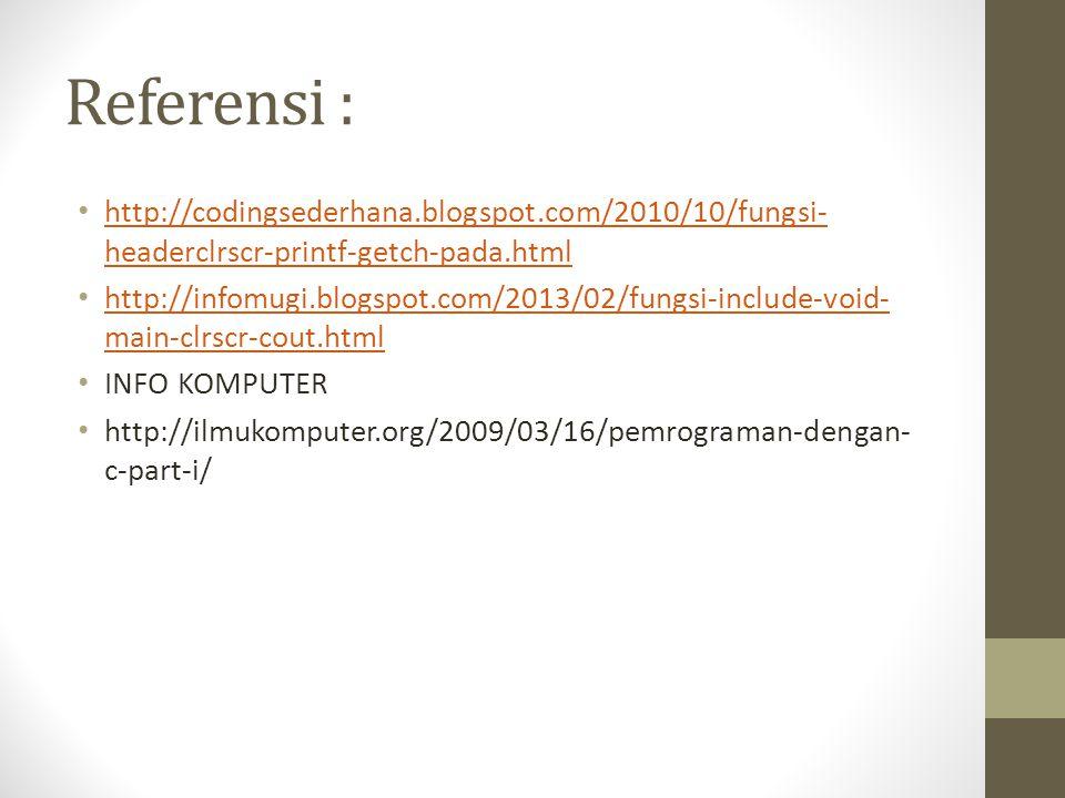 Referensi : http://codingsederhana.blogspot.com/2010/10/fungsi- headerclrscr-printf-getch-pada.html http://codingsederhana.blogspot.com/2010/10/fungsi
